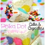 Easy Polka Dot Cake & Cupcakes