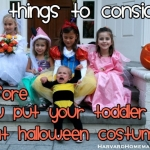 10 Things to Consider Before You Put Your Toddler in that Halloween Costume!