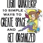 Tight Quarters?  10 Simple Ways to Create Space and Get Organized!